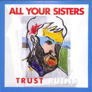 All Your Sisters - Trust Ruins US MINT