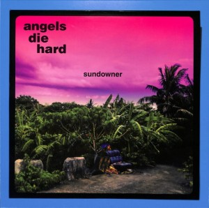 Angels Die Hard - Sundowner  EU EX